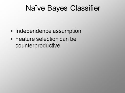 Naïve Bayes Classifier Independence assumption Feature selection can be counterproductive