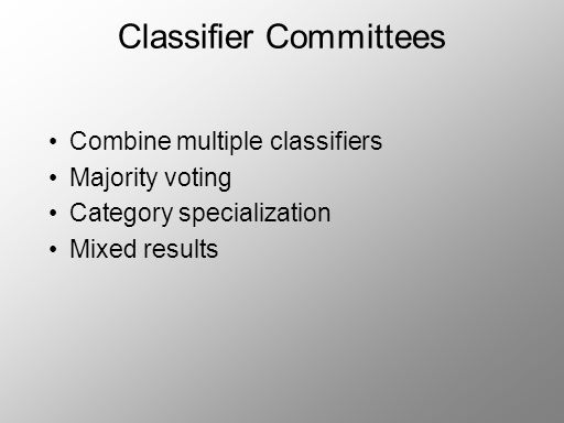 Classifier Committees Combine multiple classifiers Majority voting Category specialization Mixed results