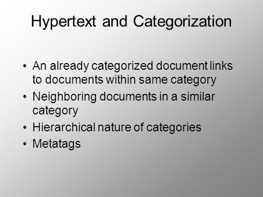 Hypertext and Categorization An already categorized document links to documents within same category Neighboring documents in a similar category Hierarchical nature of categories Metatags