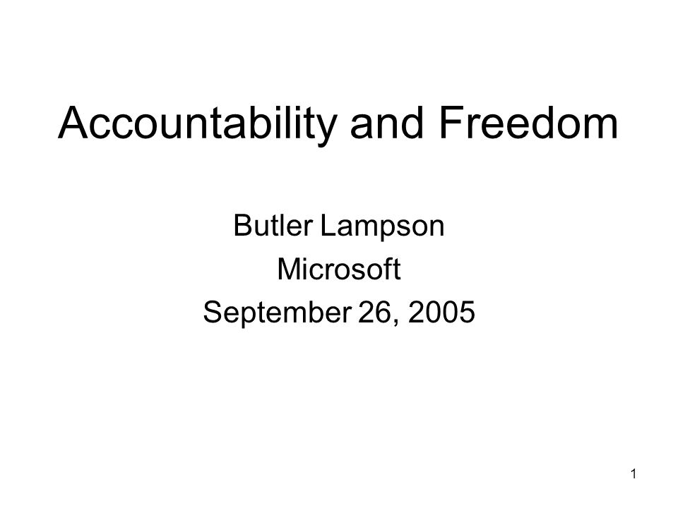 1 Accountability and Freedom Butler Lampson Microsoft September 26, 2005