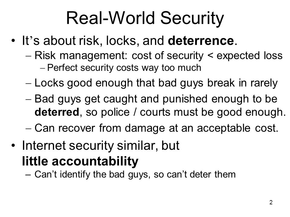 2 Real-World Security It s about risk, locks, and deterrence.