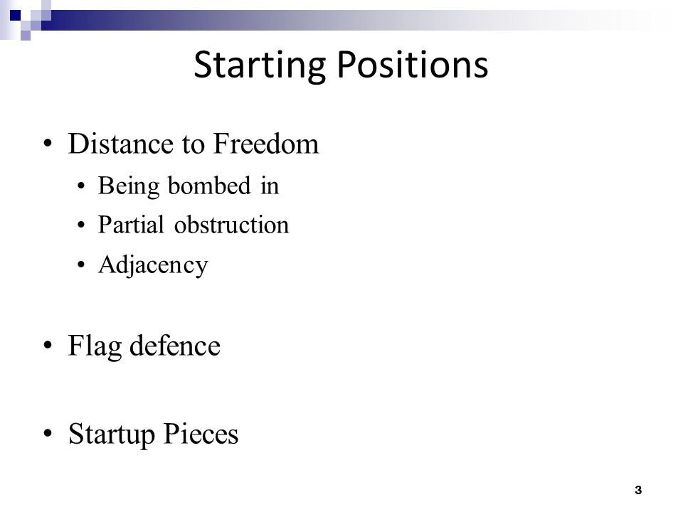 3 Starting Positions Distance to Freedom Being bombed in Partial obstruction Adjacency Flag defence Startup Pieces