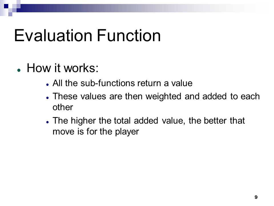 9 How it works: All the sub-functions return a value These values are then weighted and added to each other The higher the total added value, the bett