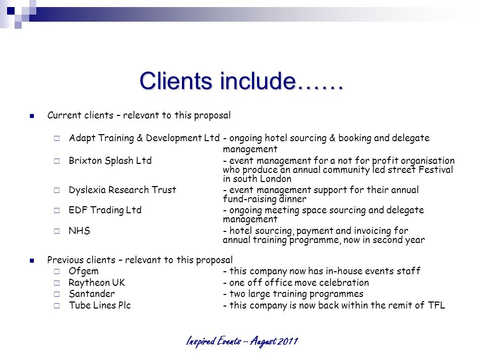 Inspired Events – August 2011 Clients include…… Current clients – relevant to this proposal Adapt Training & Development Ltd- ongoing hotel sourcing &