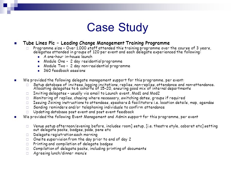 Case Study Tube Lines Plc – Leading Change Management Training Programme Programme size – Over 1,000 staff attended this training programme over the c