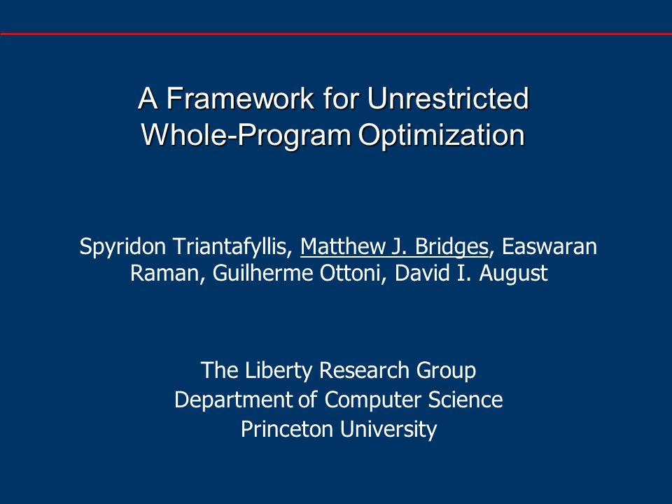 A Framework for Unrestricted Whole-Program Optimization Spyridon Triantafyllis, Matthew J.