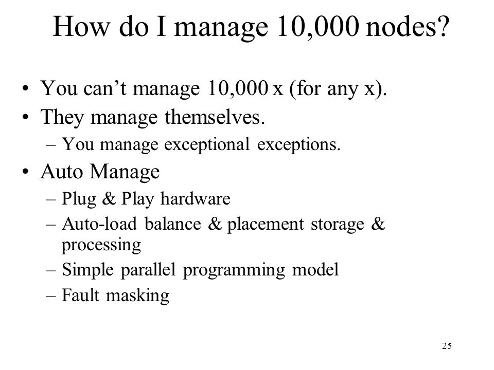 25 How do I manage 10,000 nodes. You cant manage 10,000 x (for any x).