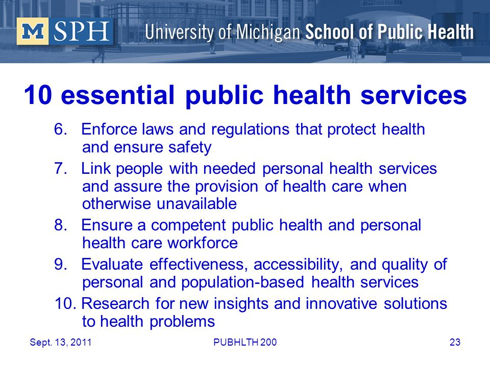 10 essential public health services 6. Enforce laws and regulations that protect health and ensure safety 7. Link people with needed personal health s
