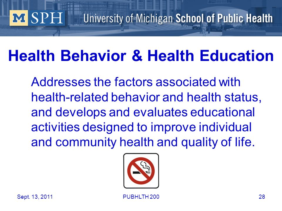 Health Behavior & Health Education Addresses the factors associated with health-related behavior and health status, and develops and evaluates educati