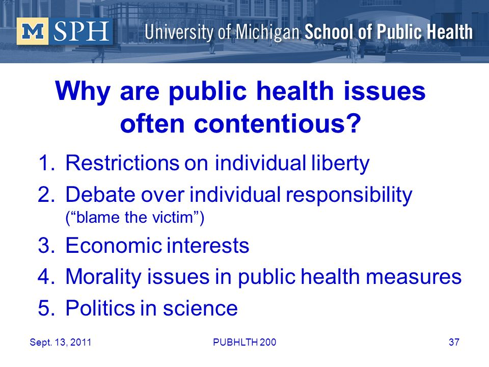 Why are public health issues often contentious? 1.Restrictions on individual liberty 2.Debate over individual responsibility (blame the victim) 3.Econ