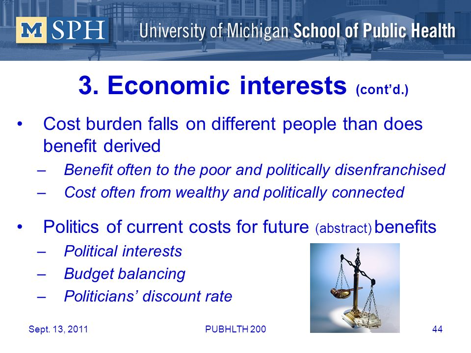 3. Economic interests (contd.) Cost burden falls on different people than does benefit derived –Benefit often to the poor and politically disenfranchi