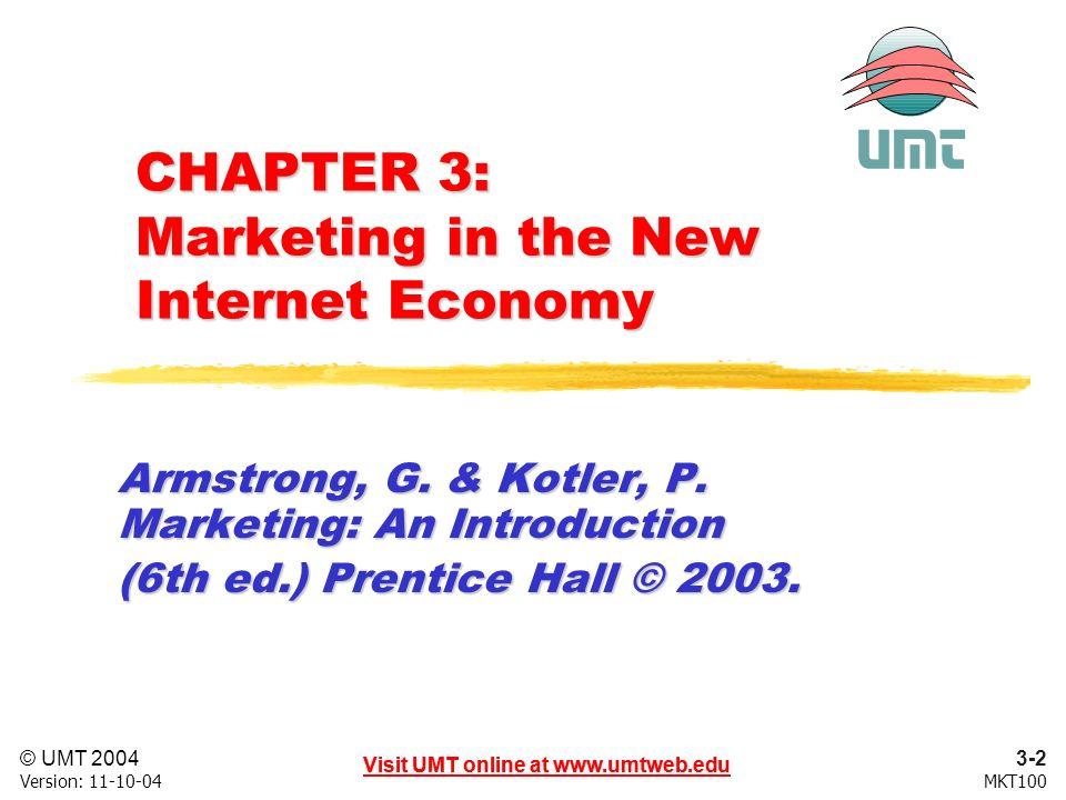 3-3 Visit UMT online at www.umtweb.edu © UMT 2004 MKT100 Visit UMT online at www.umtweb.edu Version: 11-10-04 Visit UMT online at www.umtweb.edu Road Map: Previewing the Concepts Identify the major forces shaping the new Internet Age.