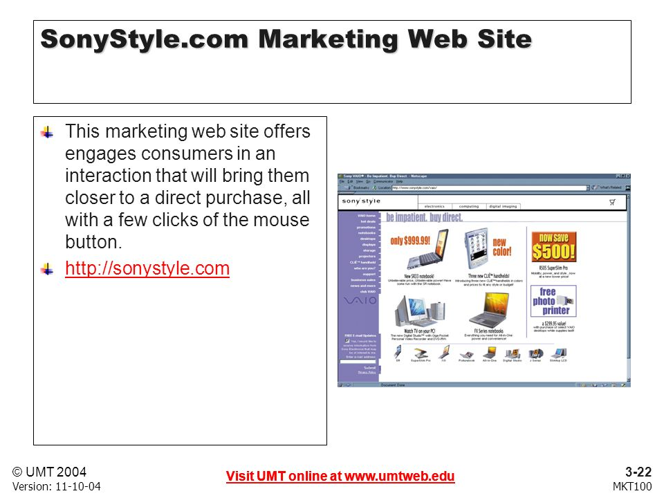 3-22 Visit UMT online at   © UMT 2004 MKT100 Visit UMT online at   Version: Visit UMT online at   SonyStyle.com Marketing Web Site This marketing web site offers engages consumers in an interaction that will bring them closer to a direct purchase, all with a few clicks of the mouse button.