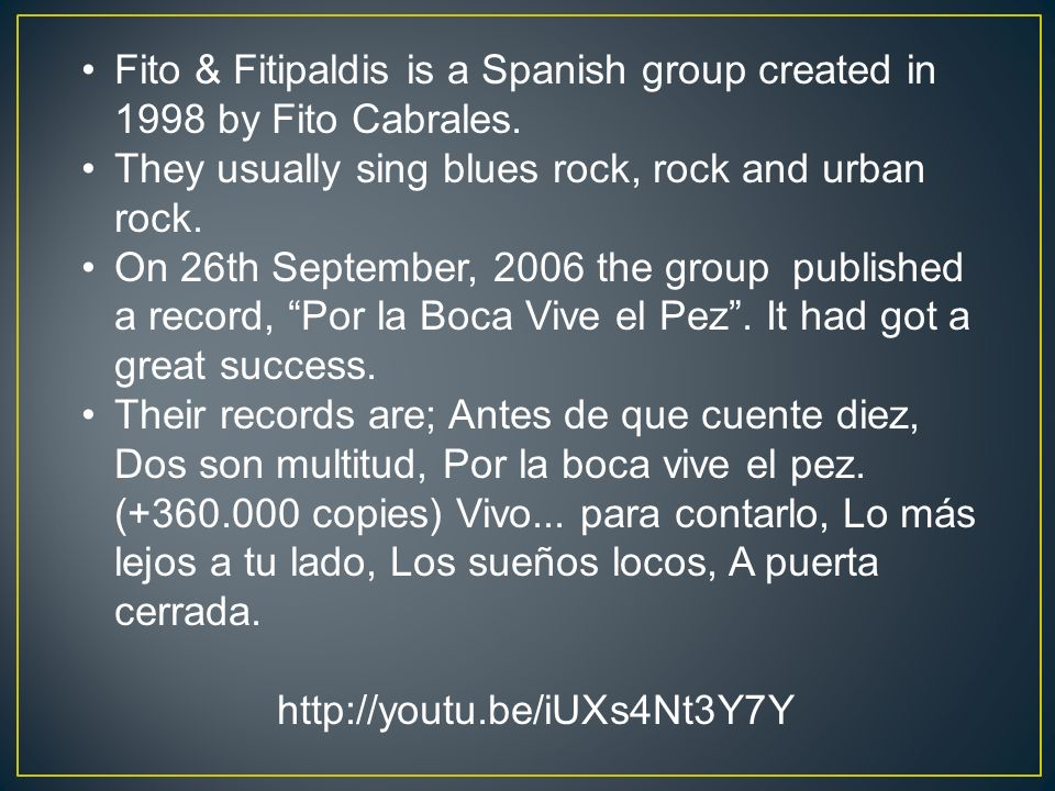 Fito & Fitipaldis is a Spanish group created in 1998 by Fito Cabrales.