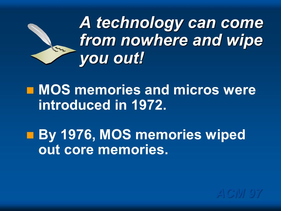 Ill bet well be manufacturing cores in 1980. H. Lamire VP Manufacturing, Digital 1975 ACM 97