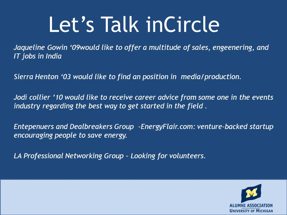 Lets Talk inCircle Jaqueline Gowin 09would like to offer a multitude of sales, engeenering, and IT jobs in India Sierra Henton 03 would like to find an position in media/production.
