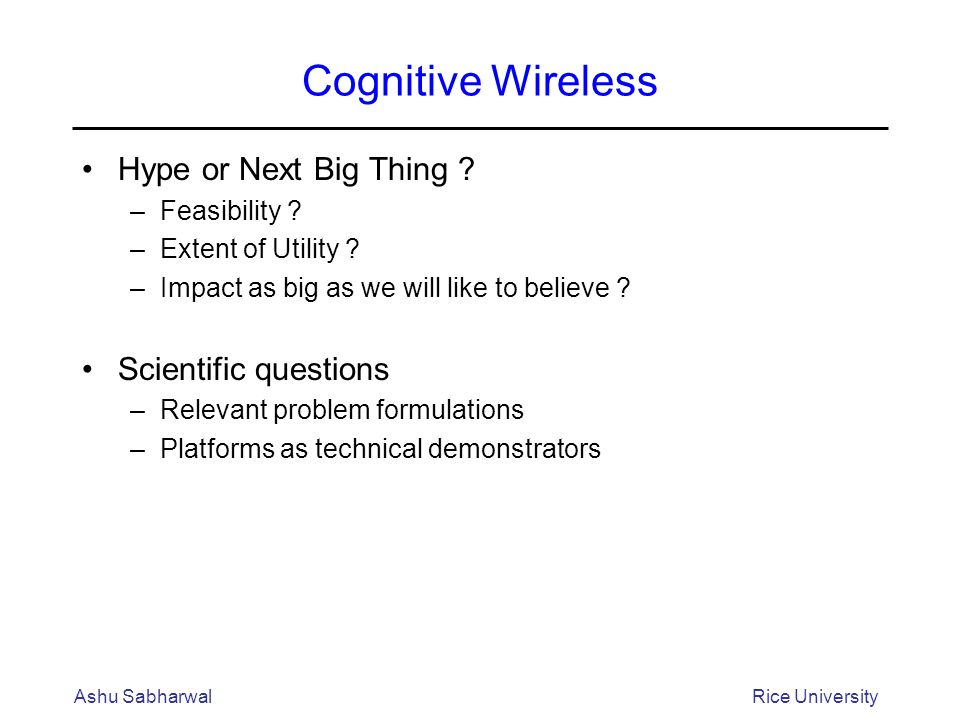 Ashu SabharwalRice University Cognitive Wireless Hype or Next Big Thing .