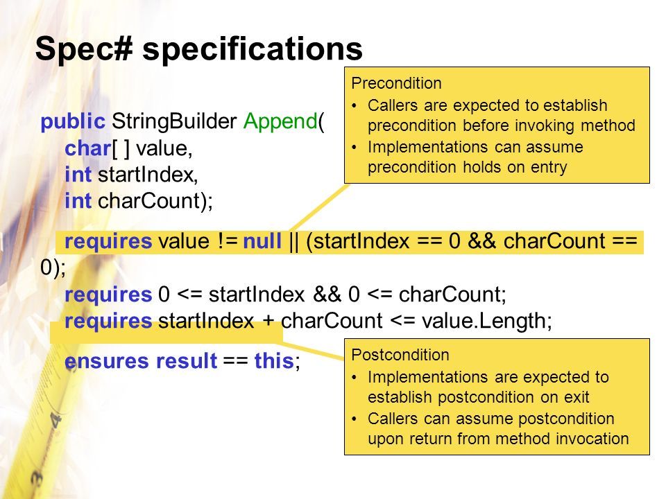 Spec# specifications Precondition Callers are expected to establish precondition before invoking method Implementations can assume precondition holds