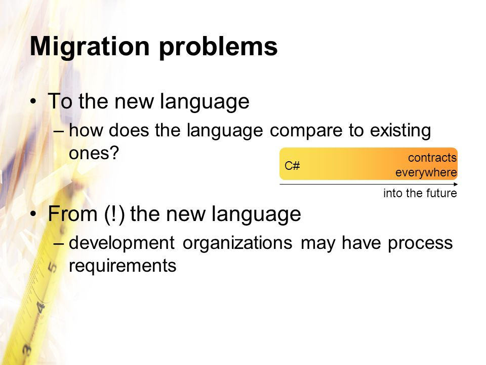 Migration problems To the new language –how does the language compare to existing ones? From (!) the new language –development organizations may have