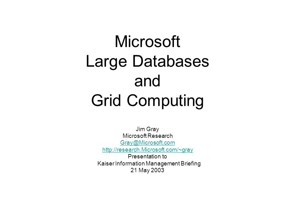 About me in Microsoft research (located in San Francisco) A database researcher –IBM, Tandem, DEC, Microsoft Work on Scalable Systems –Building supercomputers from commodity components.