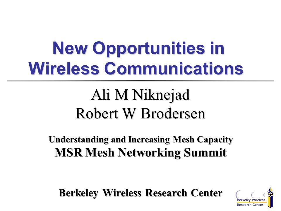 New Opportunities in Wireless Communications New Opportunities in Wireless Communications Ali M Niknejad Robert W Brodersen Understanding and Increasi