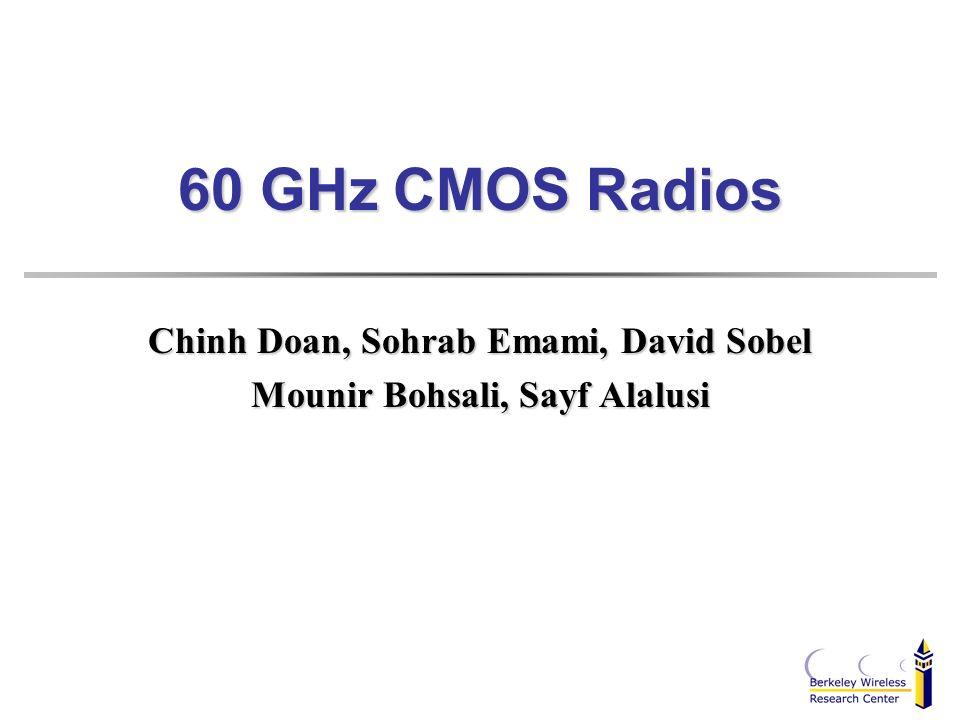 60 GHz CMOS Radios Chinh Doan, Sohrab Emami, David Sobel Mounir Bohsali, Sayf Alalusi