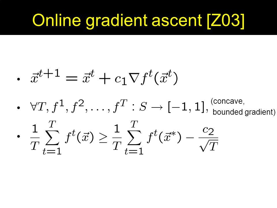 Online gradient ascent [Z03] (concave, bounded gradient)