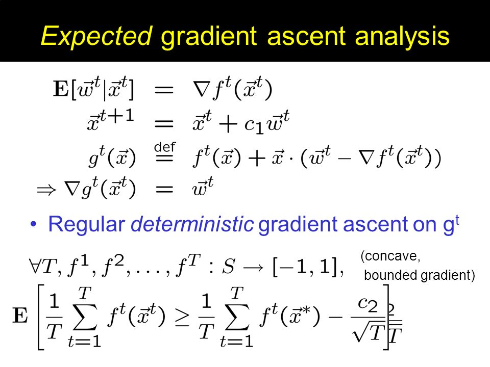 Expected gradient ascent analysis Regular deterministic gradient ascent on g t (concave, bounded gradient)