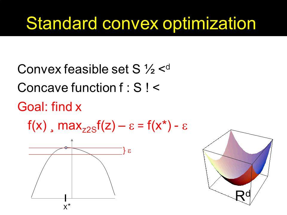 Standard convex optimization Convex feasible set S ½ < d Concave function f : S .