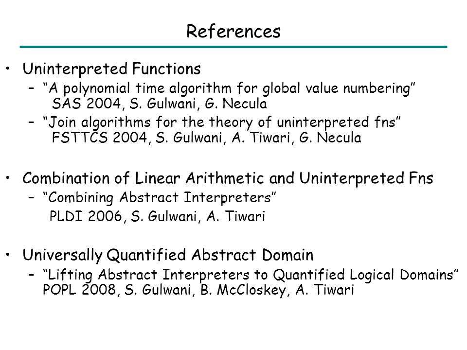 2 · i · n Æ 8 k: 0 · k<i ) F[k]=0 Quantified Abstract Domain : Example i < n F[0] := 0; i := 1; F[i] := 0; i++; i=1 Æ F[0]=0 i=2 Æ F[0]=0 Æ F[1]=0 .