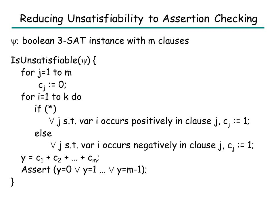Assertion Checking: Combination of Linear Arithmetic & Uninterpreted Functions Deterministic Conditionals: Undecidable –No surprise since problem is u
