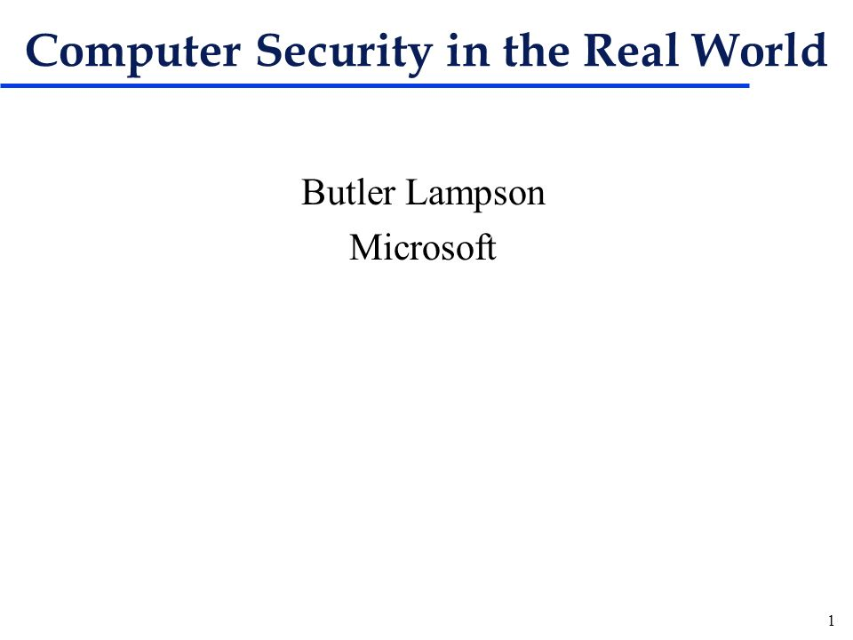 1 Computer Security in the Real World Butler Lampson Microsoft