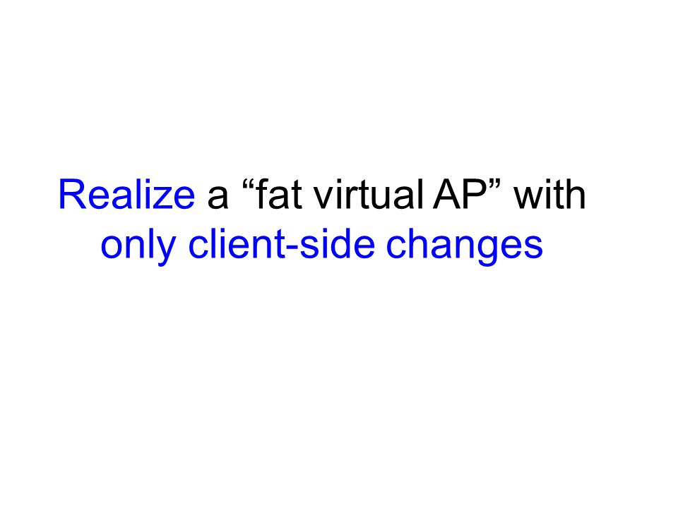 Realize a fat virtual AP with only client-side changes