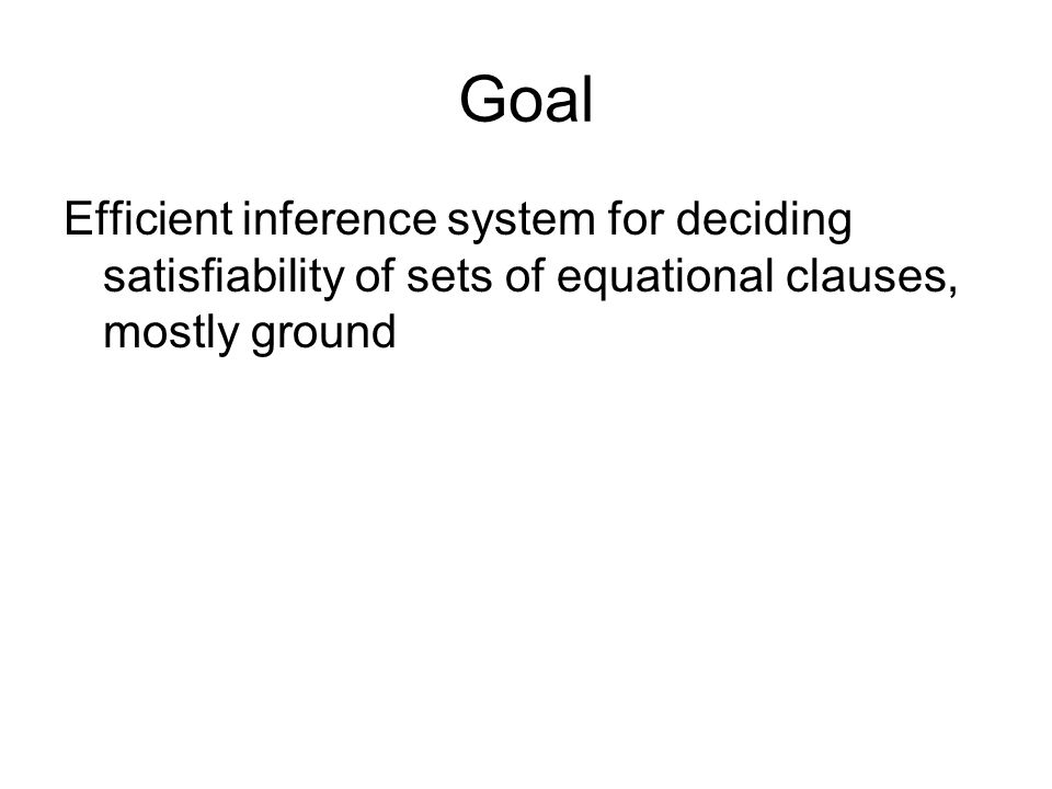 Goal Efficient inference system for deciding satisfiability of sets of equational clauses, mostly ground