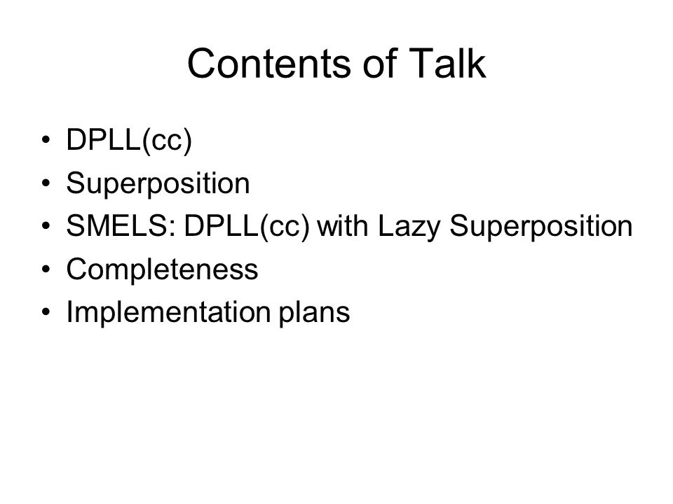 Contents of Talk DPLL(cc) Superposition SMELS: DPLL(cc) with Lazy Superposition Completeness Implementation plans