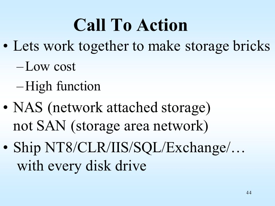 44 Call To Action Lets work together to make storage bricks –Low cost –High function NAS (network attached storage) not SAN (storage area network) Shi
