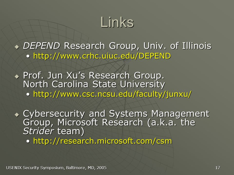 USENIX Security Symposium, Baltimore, MD, 2005 17 Links DEPEND Research Group, Univ.