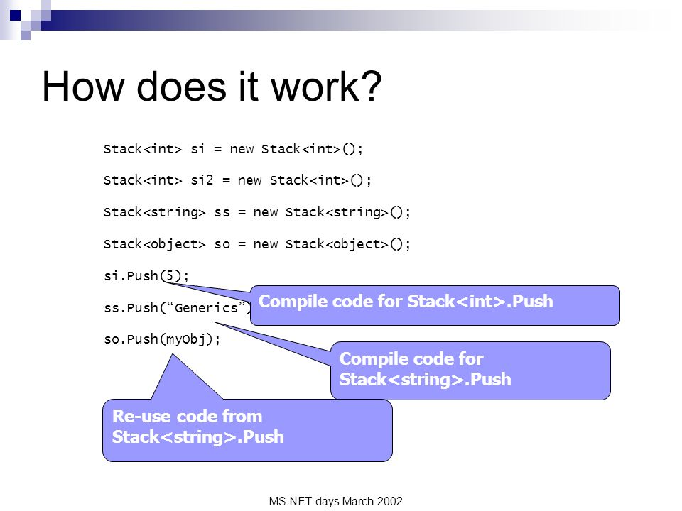 MS.NET days March 2002 How does it work? Stack si = new Stack (); Stack si2 = new Stack (); Stack ss = new Stack (); Stack so = new Stack (); si.Push(