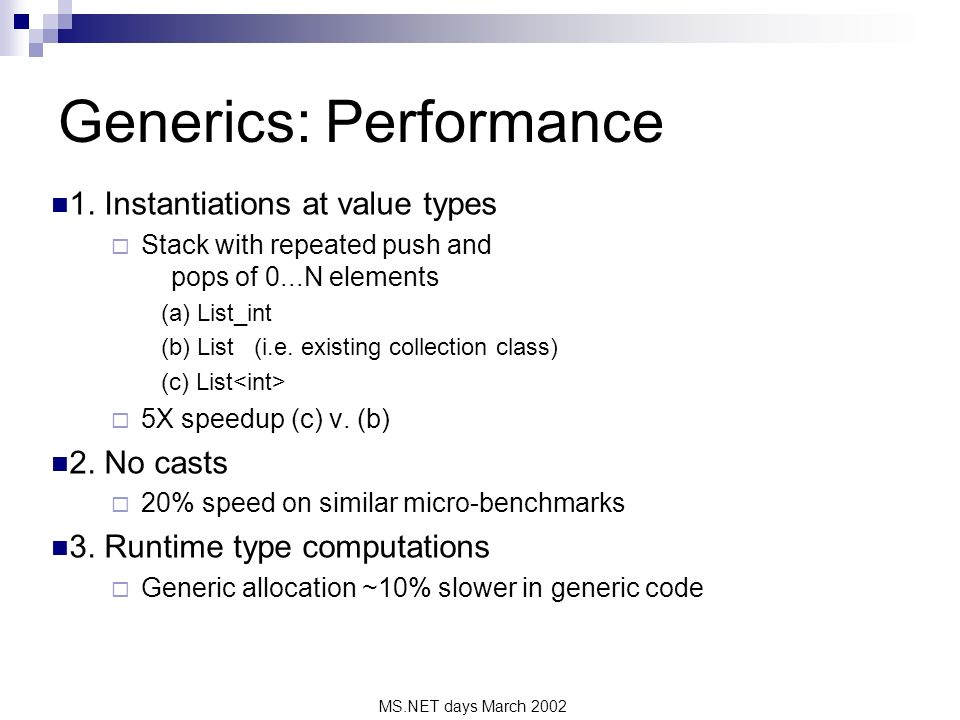 MS.NET days March 2002 Generics: Performance 1. Instantiations at value types Stack with repeated push and pops of 0...N elements (a) List_int (b) Lis