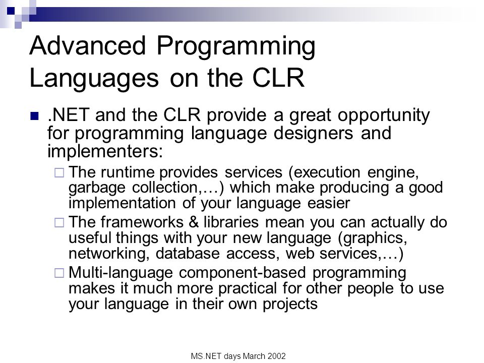 MS.NET days March 2002 Advanced Programming Languages on the CLR.NET and the CLR provide a great opportunity for programming language designers and im