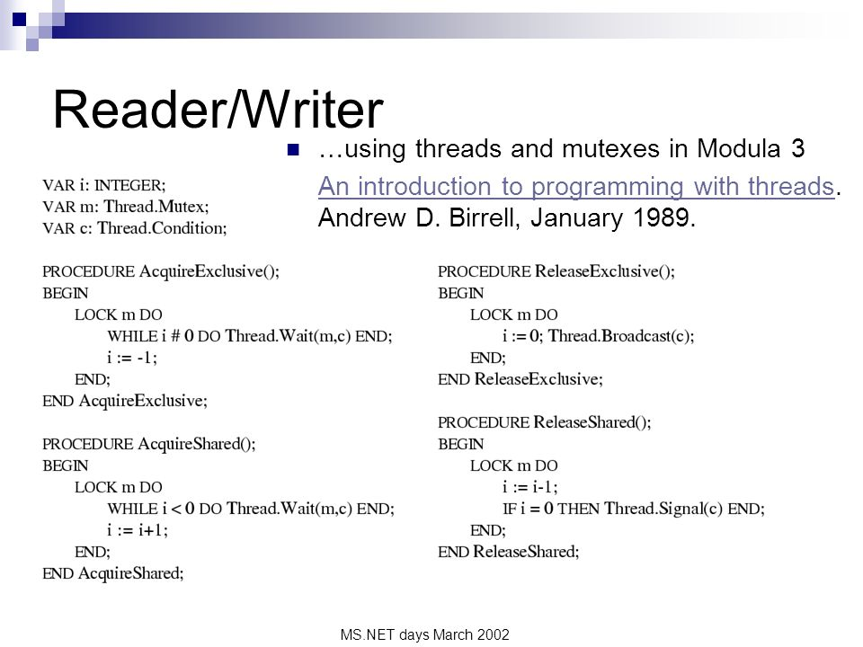 MS.NET days March 2002 Reader/Writer …using threads and mutexes in Modula 3 An introduction to programming with threadsAn introduction to programming