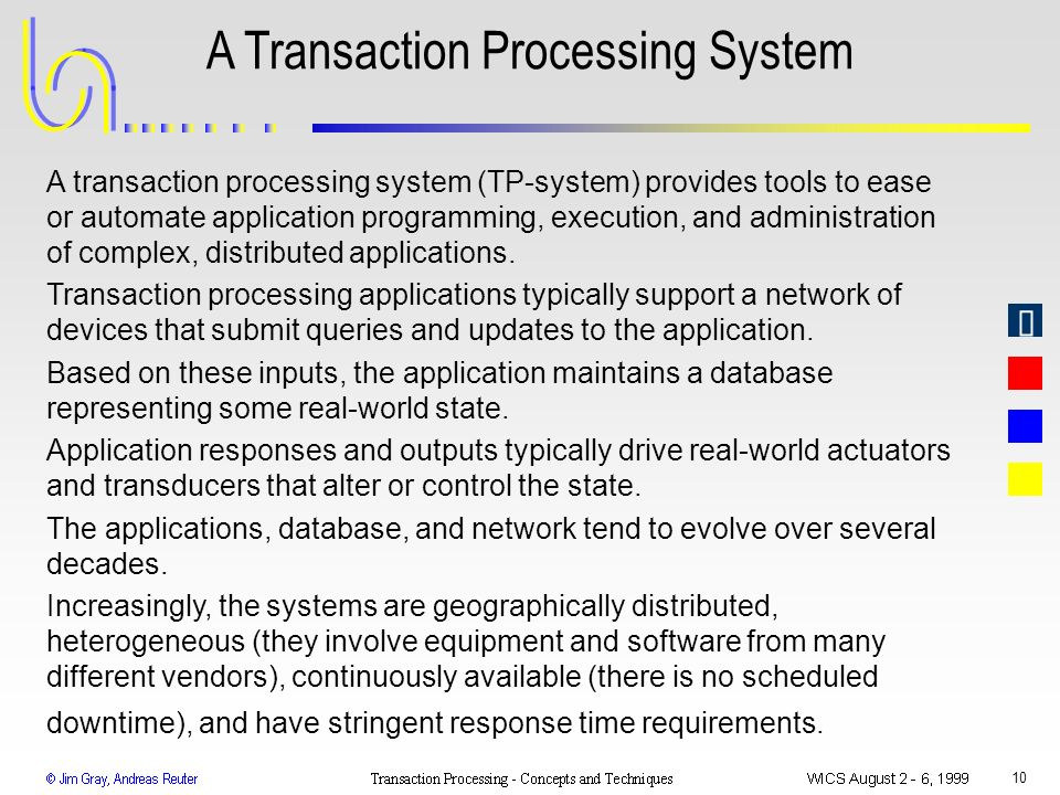 10 A Transaction Processing System A transaction processing system (TP-system) provides tools to ease or automate application programming, execution,