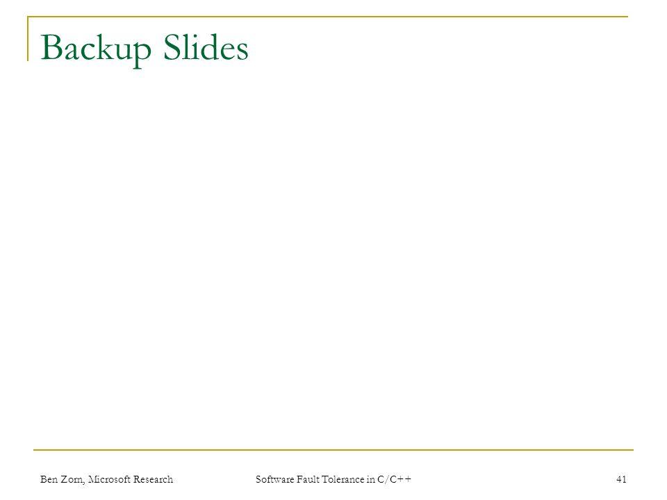 Backup Slides Ben Zorn, Microsoft Research41 Software Fault Tolerance in C/C++