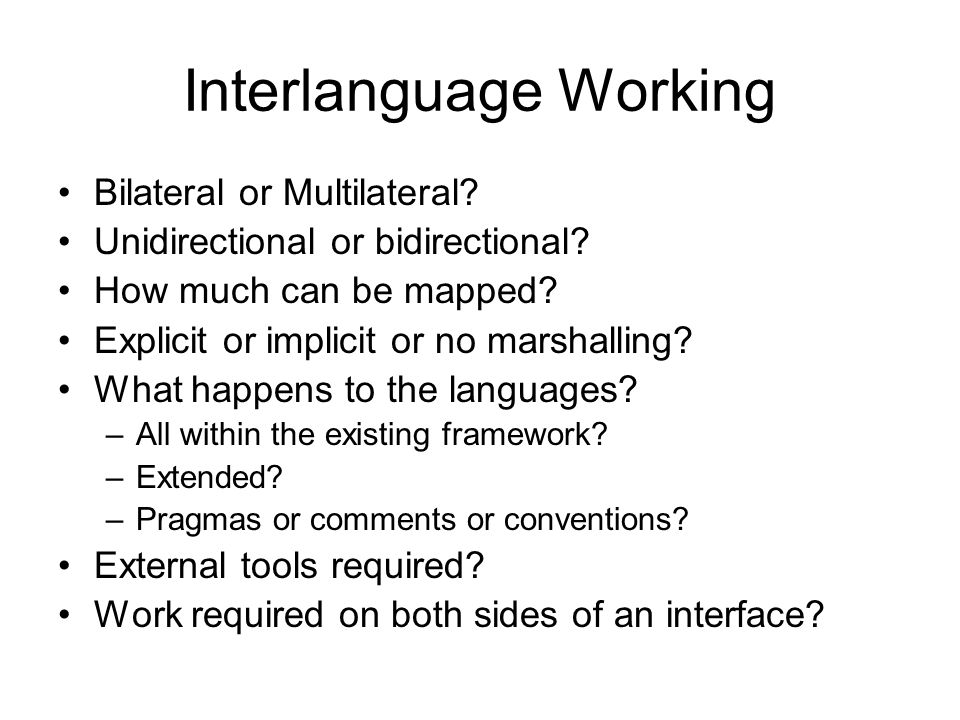 Interlanguage Working Bilateral or Multilateral. Unidirectional or bidirectional.