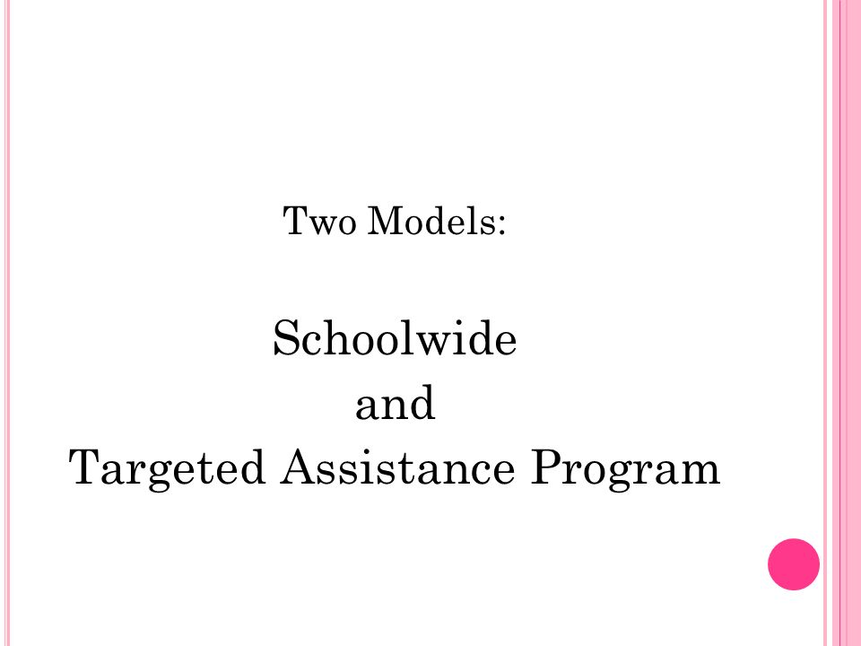 Two Models: Schoolwide and Targeted Assistance Program