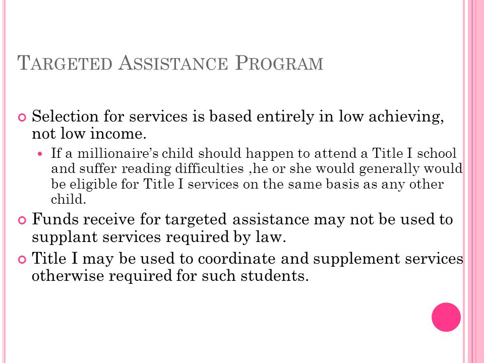 T ARGETED A SSISTANCE P ROGRAM Selection for services is based entirely in low achieving, not low income.
