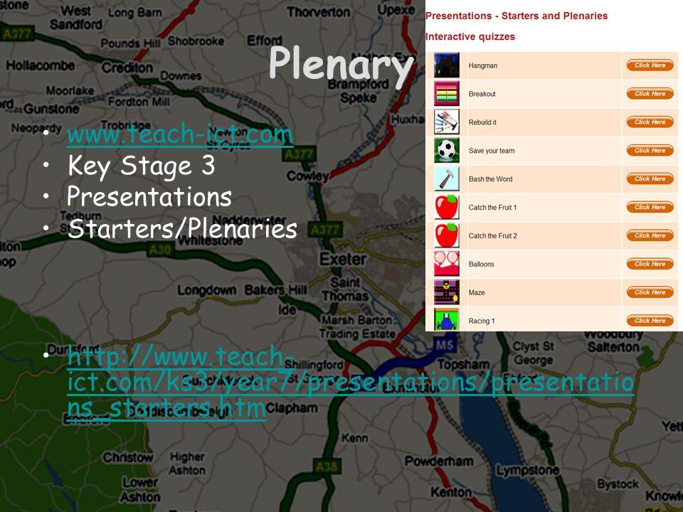 Plenary www.teach-ict.com Key Stage 3 Presentations Starters/Plenaries http://www.teach- ict.com/ks3/year7/presentations/presentatio ns_starters.htmht