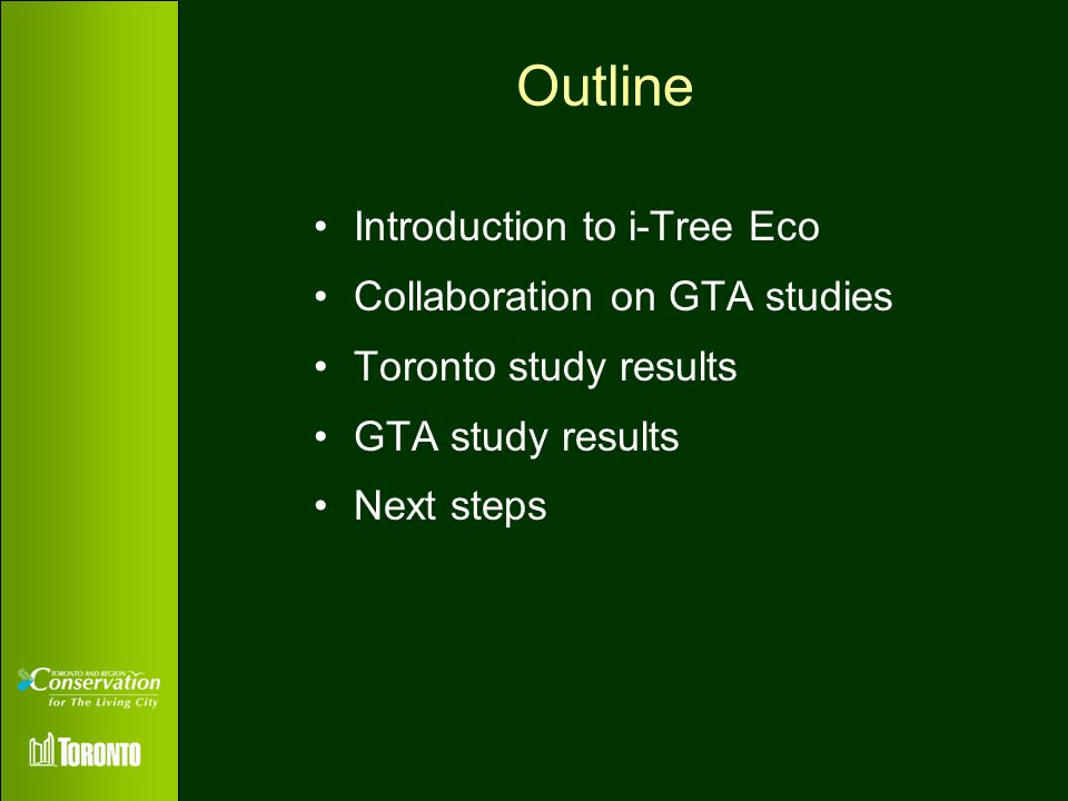 Outline Introduction to i-Tree Eco Collaboration on GTA studies Toronto study results GTA study results Next steps