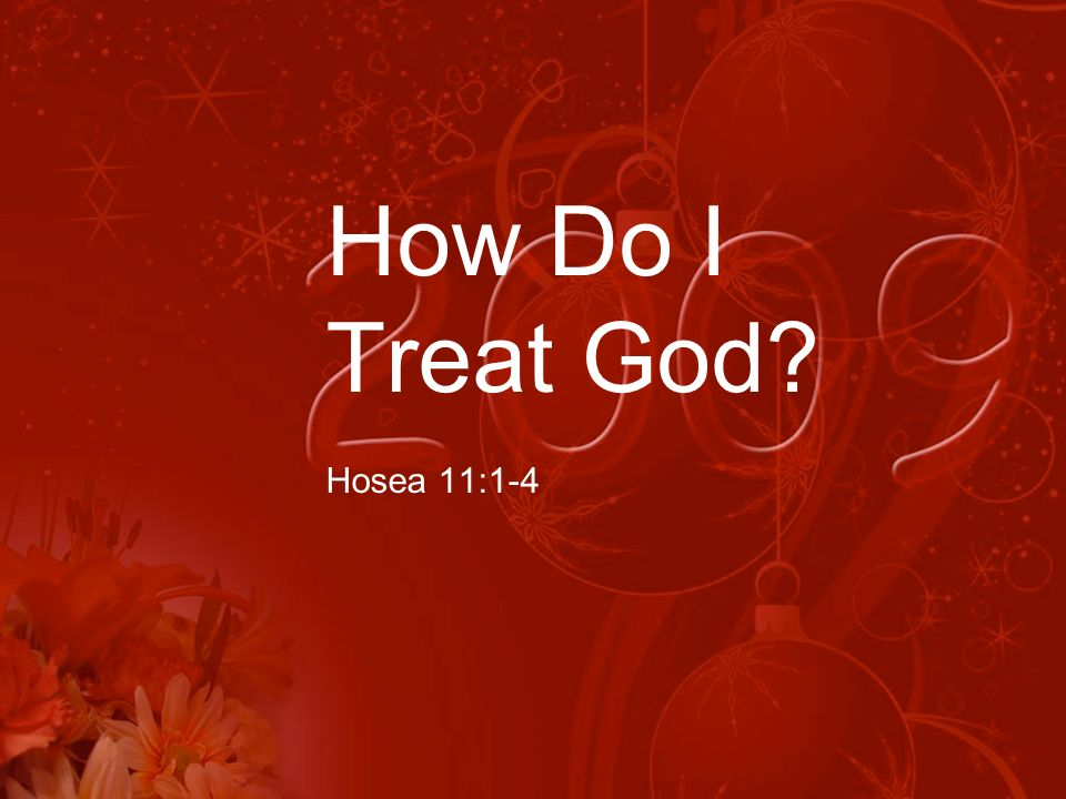 How Do I Treat God? Hosea 11:1-4