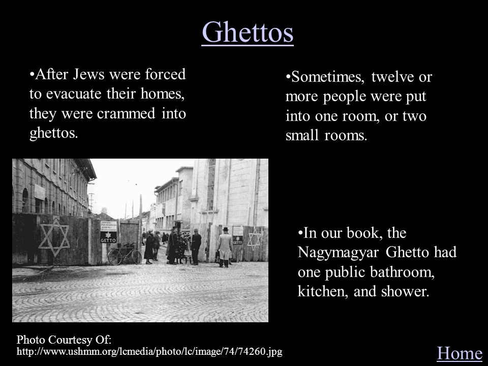 Ghettos Home Photo Courtesy Of: http://www.ushmm.org/lcmedia/photo/lc/image/74/74260.jpg After Jews were forced to evacuate their homes, they were cra